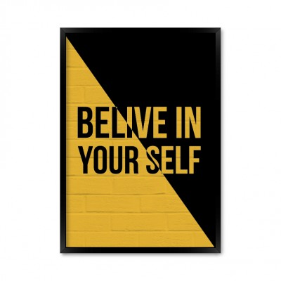 Belive in your self.
