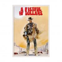 A Fistful of Dollarss.