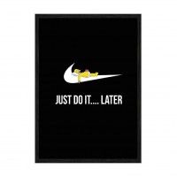 Do it ... Later.